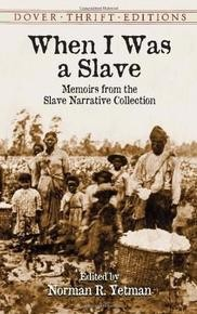 When I Was a Slave (Memoirs from the Slave Narrative Collection)