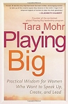 Playing Big (Practical Wisdom for Women Who Want to Speak Up, Create, and Lead) - Tara Mohr