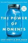 The Power of Moments (Why Certain Experiences Have Extraordinary Impact)