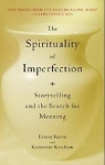 The Spirituality of Imperfection (Storytelling and the Search for Meaning) - Ernest Kurtz, Katherine Ketcham
