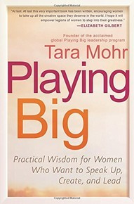 Playing Big (Practical Wisdom for Women Who Want to Speak Up, Create, and Lead)